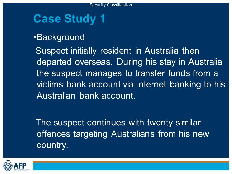 Security Classification Case Study 1 Background Suspect initially resident in Australia then departed overseas.
