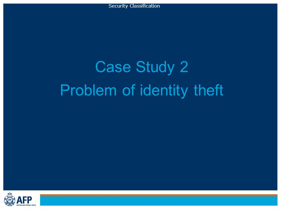 Security Classification Case Study 2 Problem of identity theft