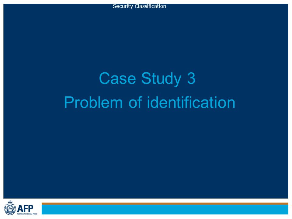 Security Classification Case Study 3 Problem of identification