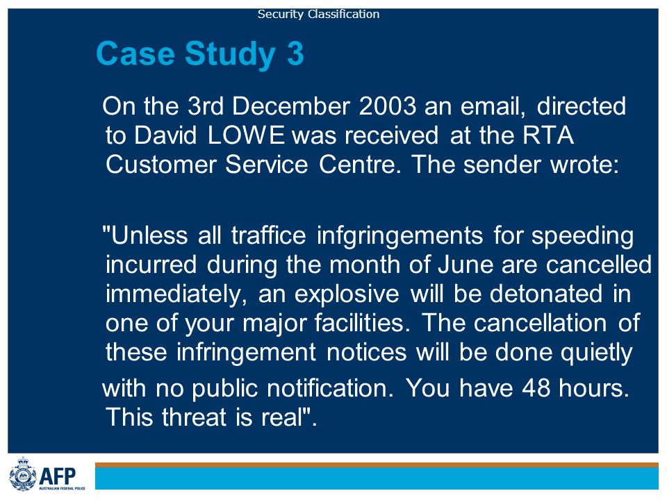 Security Classification Case Study 3 On the 3rd December 2003 an email, directed to David LOWE was received at the RTA Customer Service Centre.