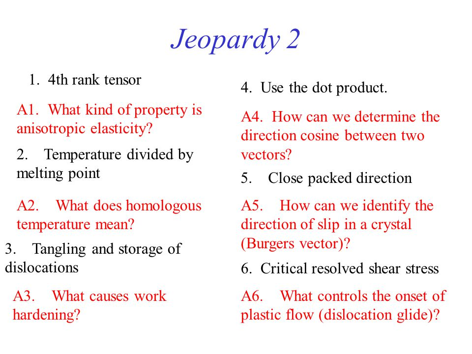 Jeopardy 2 1.4th rank tensor A1. What kind of property is anisotropic elasticity.