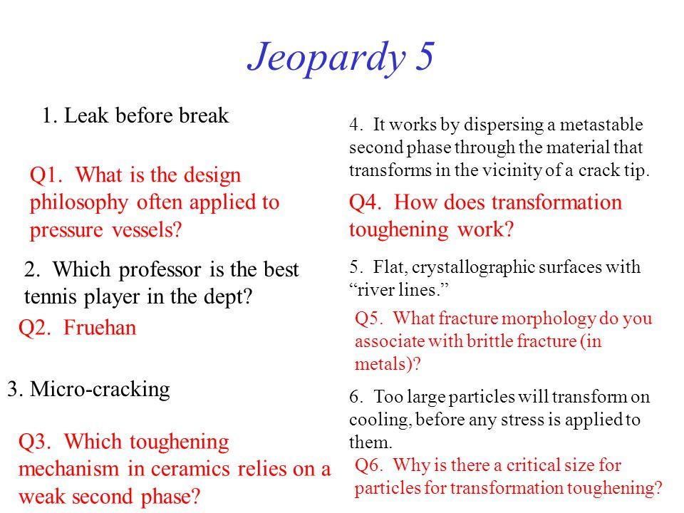 Jeopardy 5 1.Leak before break Q1.