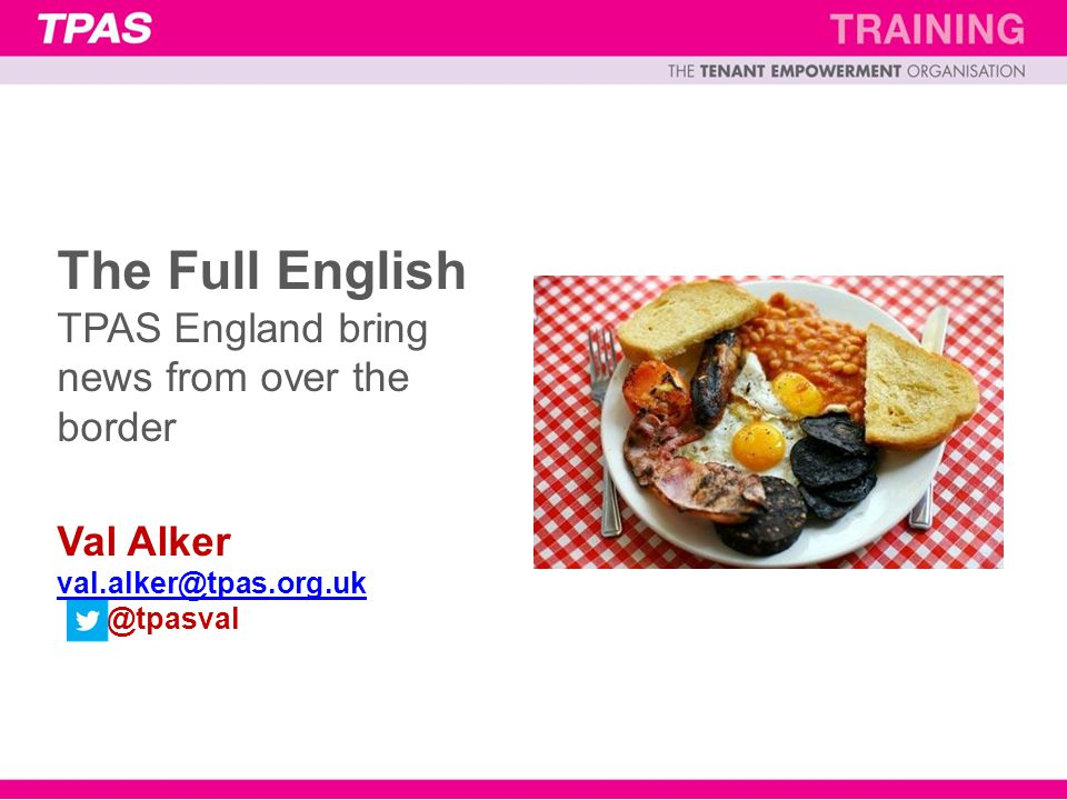 The Full English TPAS England bring news from over the border Val Alker val.alker@tpas.org.uk @tpasval val.alker@tpas.org.uk