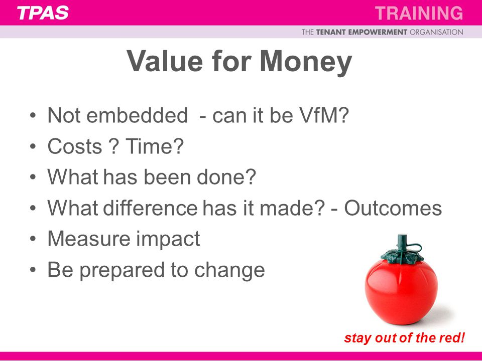 Value for Money Not embedded - can it be VfM. Costs .