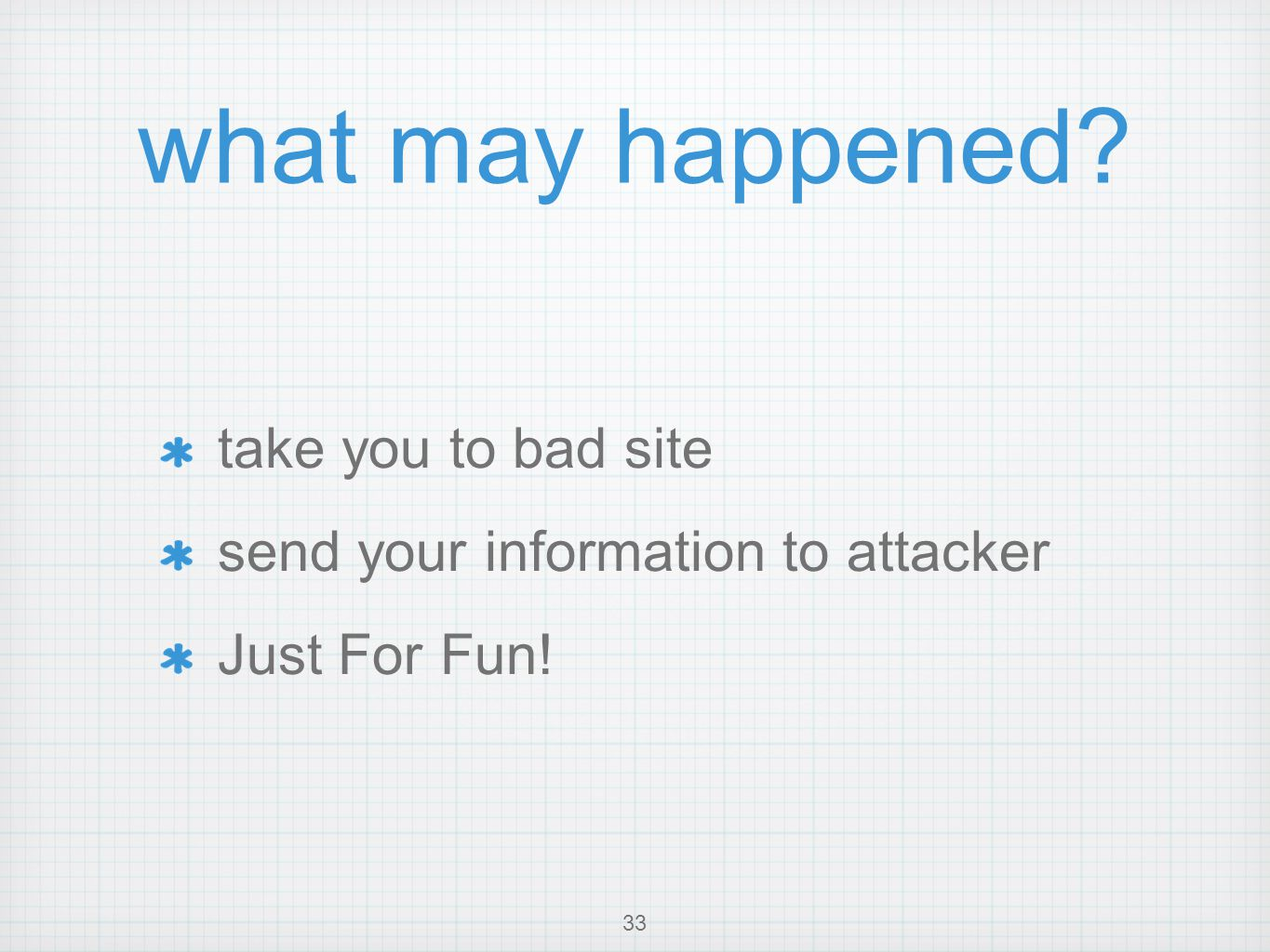 what may happened take you to bad site send your information to attacker Just For Fun! 33