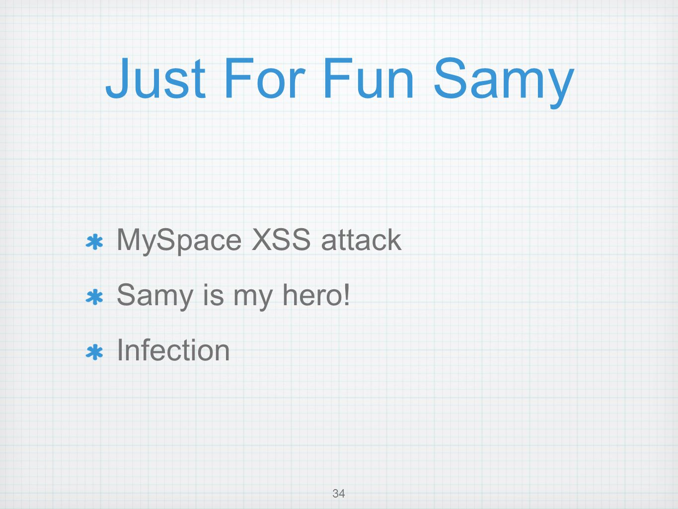 Just For Fun Samy MySpace XSS attack Samy is my hero! Infection 34