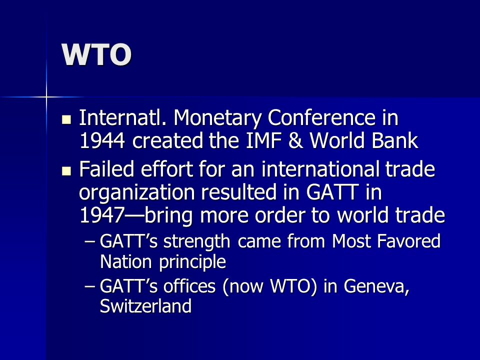 WTO Internatl. Monetary Conference in 1944 created the IMF & World Bank Internatl.