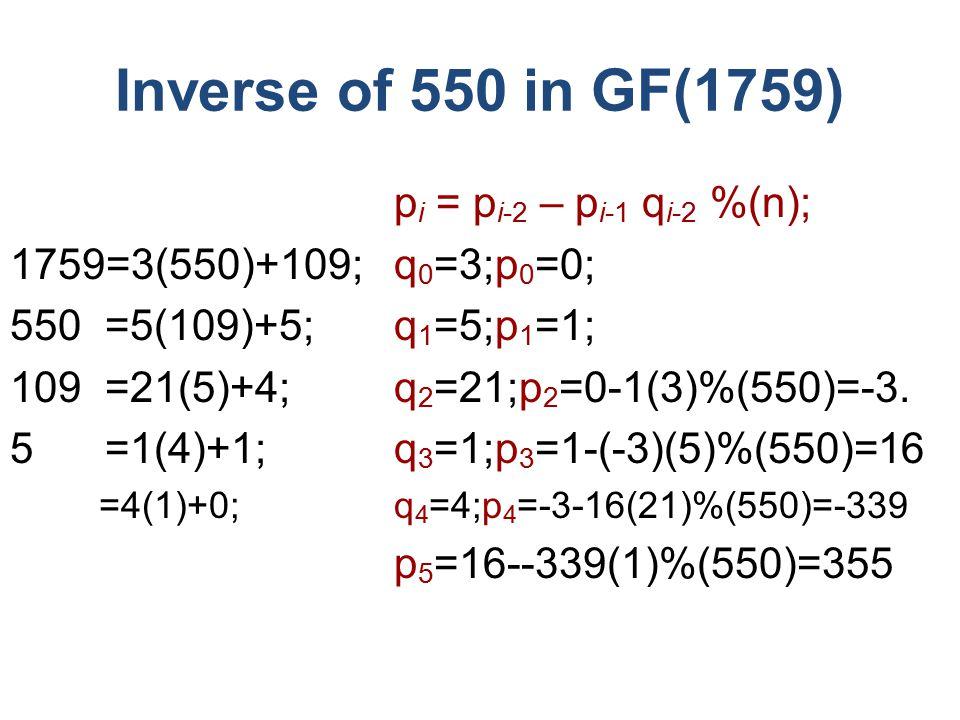 p i = p i-2 – p i-1 q i-2 %(n); 1759=3(550)+109;q 0 =3;p 0 =0; 550 =5(109)+5; q 1 =5;p 1 =1; 109 =21(5)+4; q 2 =21;p 2 =0-1(3)%(550)=-3.