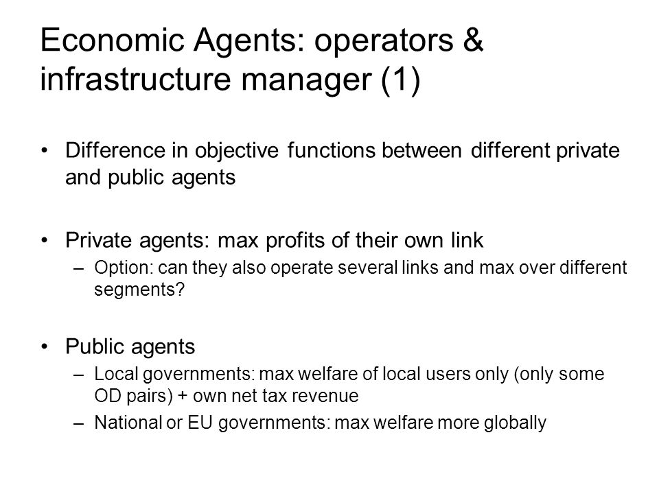 Difference in objective functions between different private and public agents Private agents: max profits of their own link –Option: can they also operate several links and max over different segments.