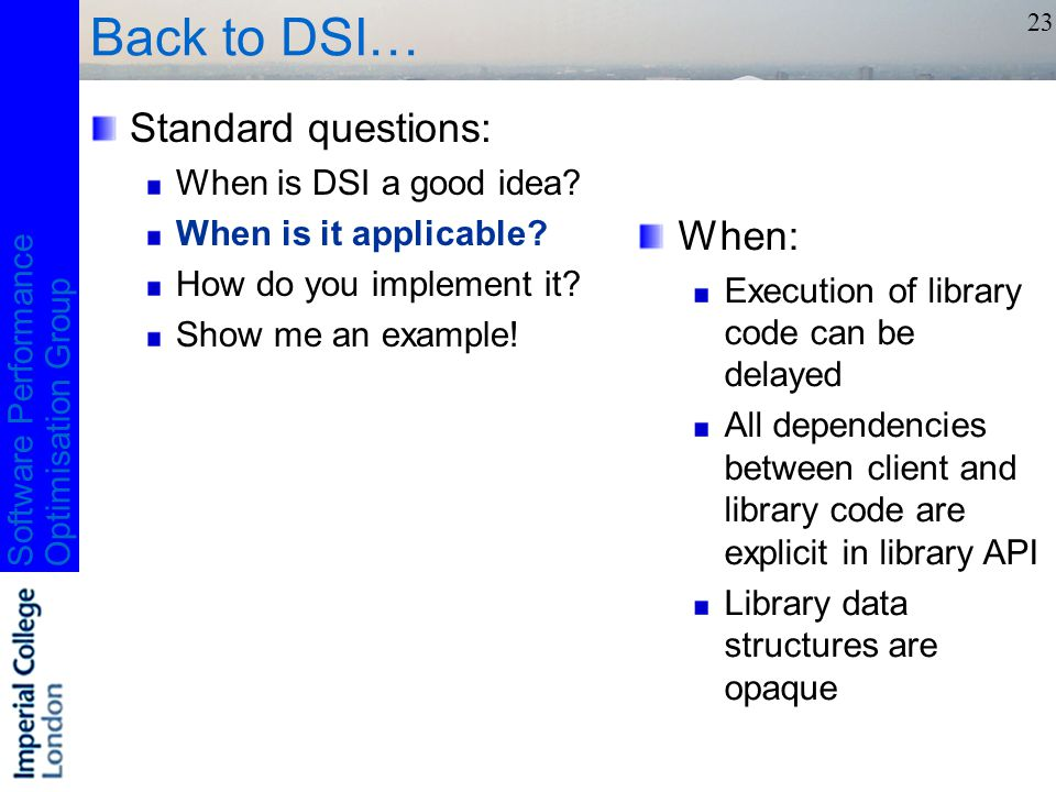 Software PerformanceOptimisation Group 23 Back to DSI… Standard questions: When is DSI a good idea.