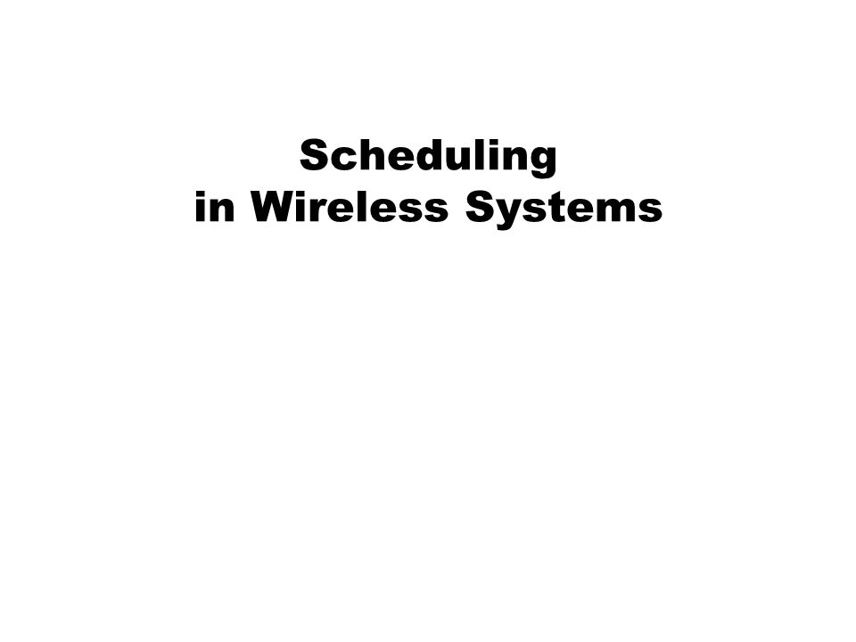 Scheduling in Wireless Systems