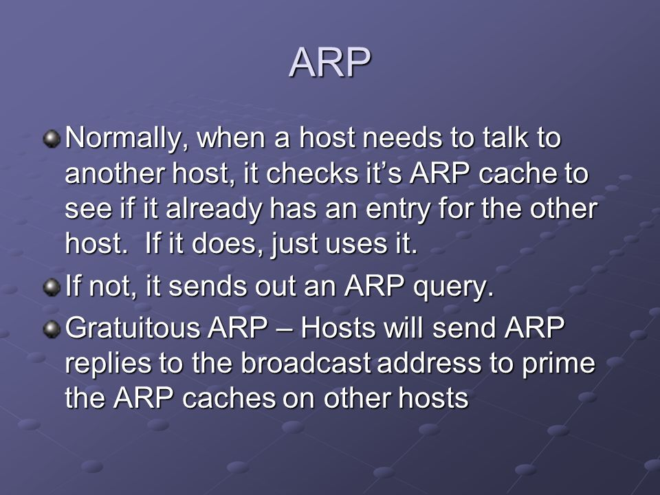 Ethernet Frame ARP Request ARP Request Format Destination AddressSource AddressType Hardware Type Protocol Type Hardware Size Protocol Size Target HW AddressTarget IP Address Sender HW Address Sender IP Address Operation Byte 12 Byte 13 Byte 14 Byte 8 Byte 9 Byte 10 Byte 11 Byte 5 Byte 4 Byte 6 Byte 7 Byte 1 Byte 2 Byte 3