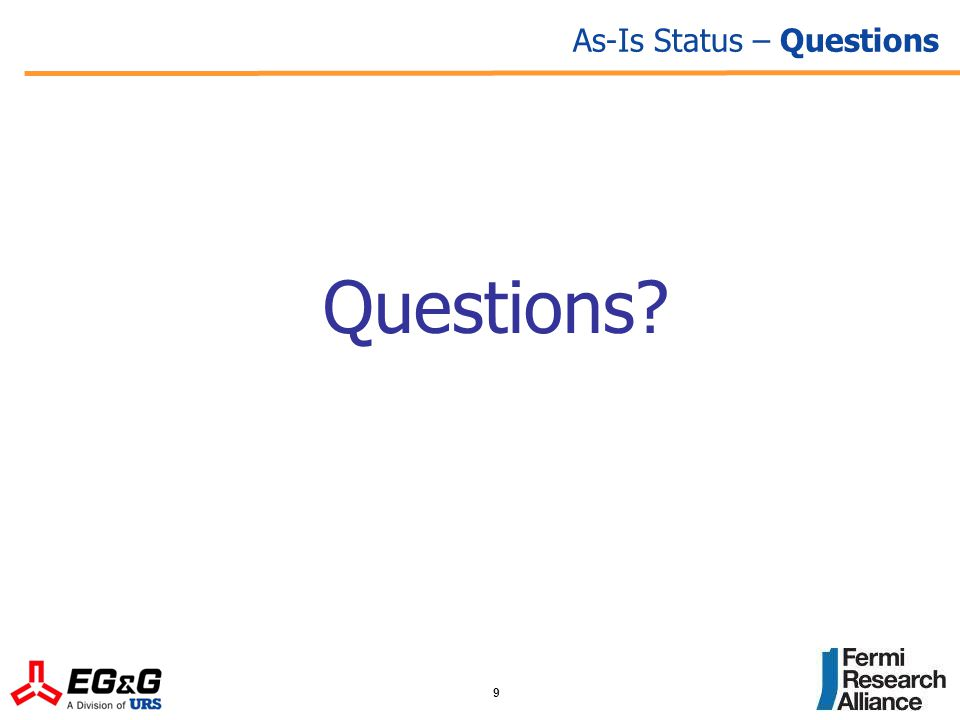 9 Questions? As-Is Status – Questions