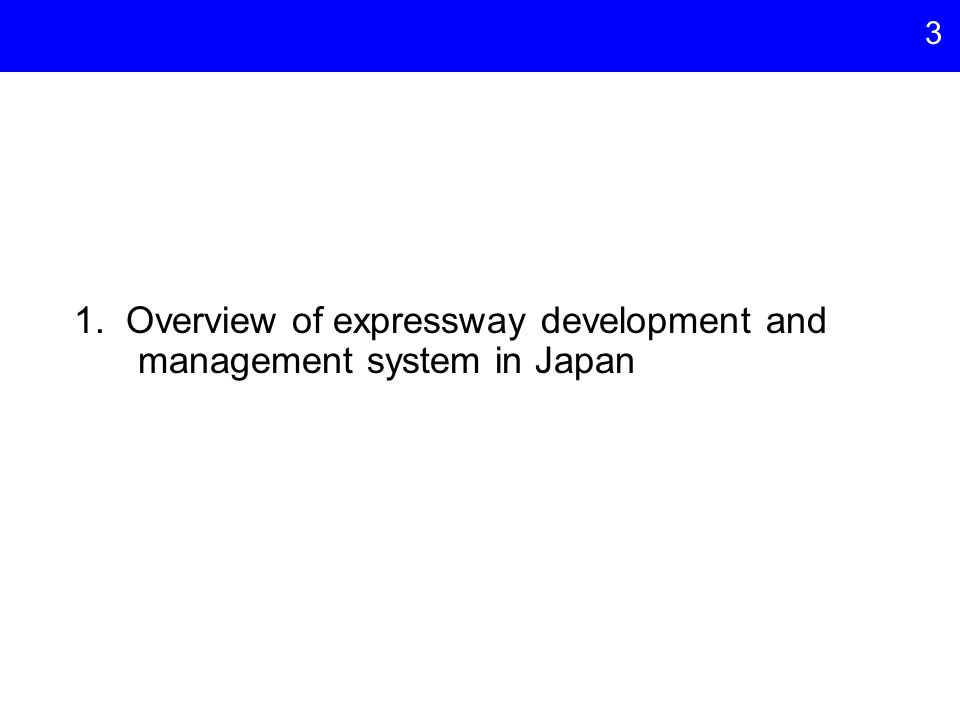 3 1. Overview of expressway development and management system in Japan