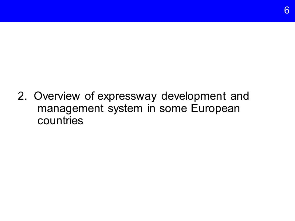 6 2. Overview of expressway development and management system in some European countries