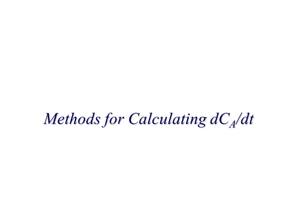 Methods for Calculating dC A /dt