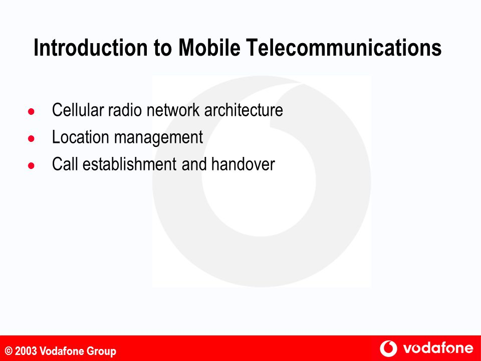 © 2003 Vodafone Group GSM User Identity Confidentiality (1) l User identity confidentiality on the radio access link l temporary identities (TMSIs) are allocated and used instead of permanent identities (IMSIs) l Helps protect against: l tracking a user's location l obtaining information about a user's calling pattern