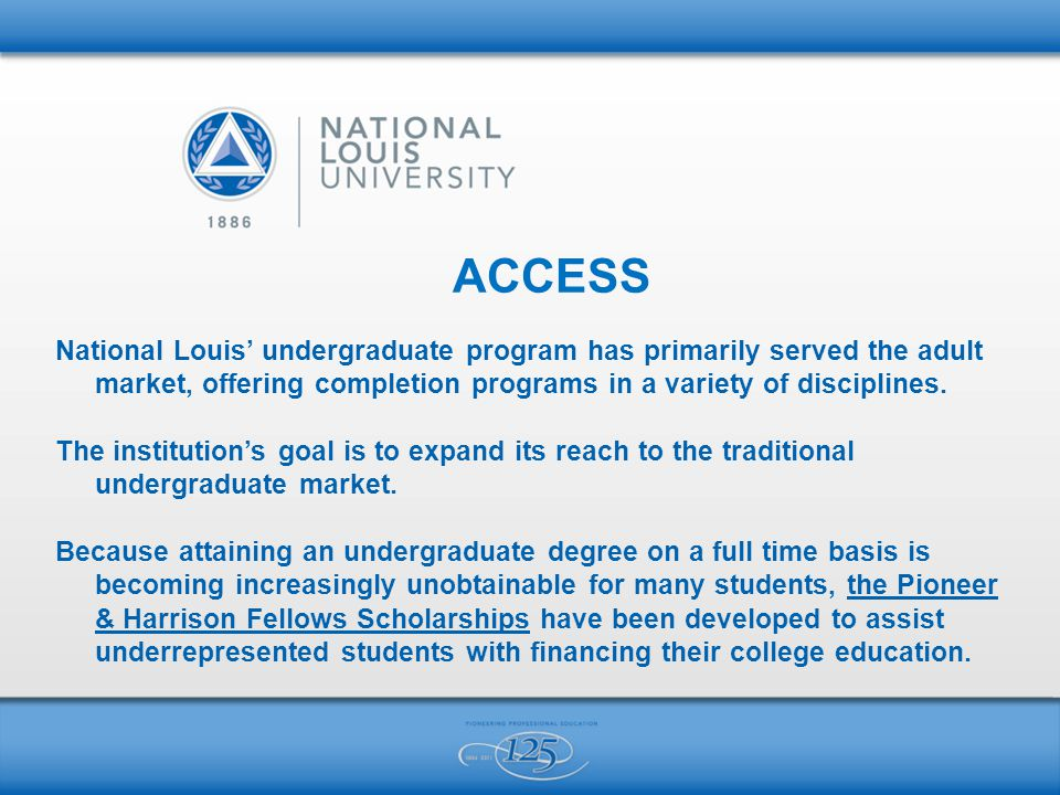 ACCESS National Louis' undergraduate program has primarily served the adult market, offering completion programs in a variety of disciplines.
