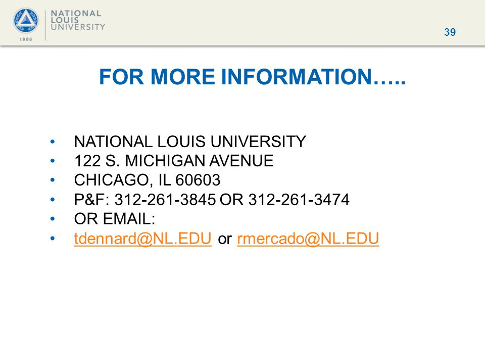 39 FOR MORE INFORMATION….. NATIONAL LOUIS UNIVERSITY 122 S.