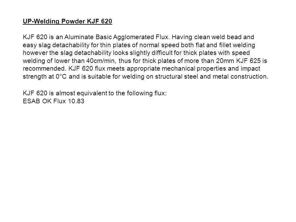 UP-Welding Powder KJF 620 KJF 620 is an Aluminate Basic Agglomerated Flux.