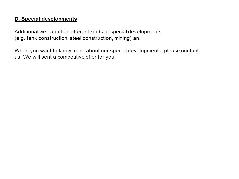 D.Special developments Additional we can offer different kinds of special developments (e.g.