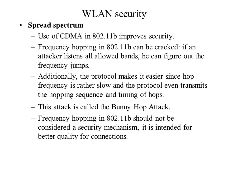 WLAN security Spread spectrum –Use of CDMA in 802.11b improves security.