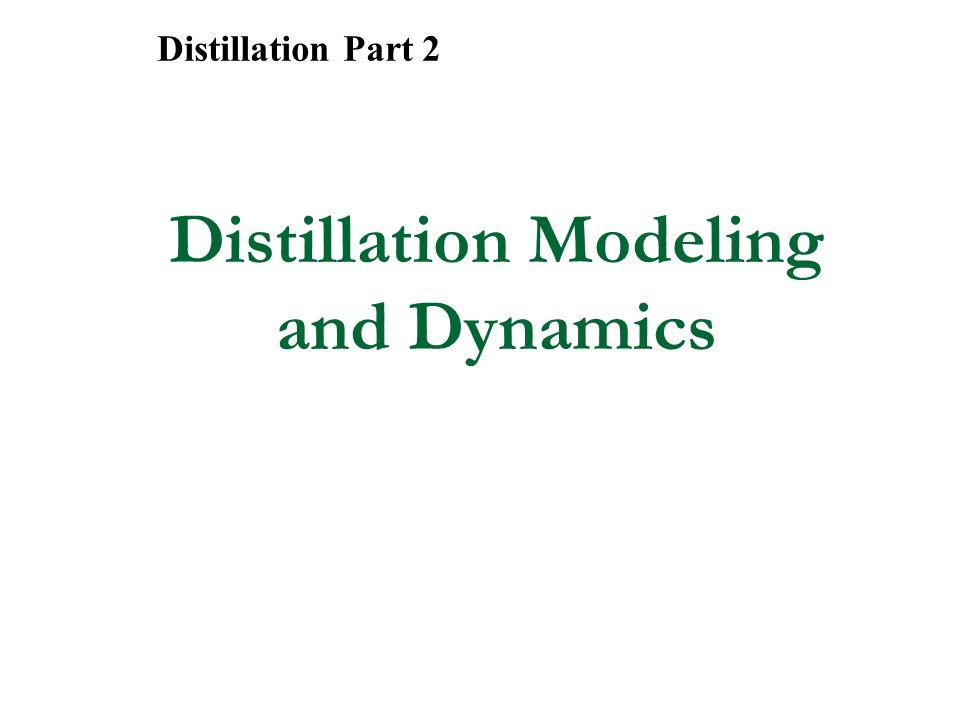Distillation Modeling and Dynamics Distillation Part 2