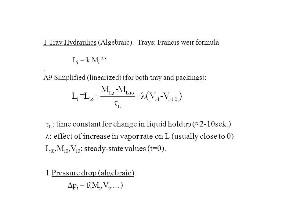 τ L : time constant for change in liquid holdup (≈2-10sek.) λ: effect of increase in vapor rate on L (usually close to 0) L i0,M i0,V i0 : steady-state values (t=0).