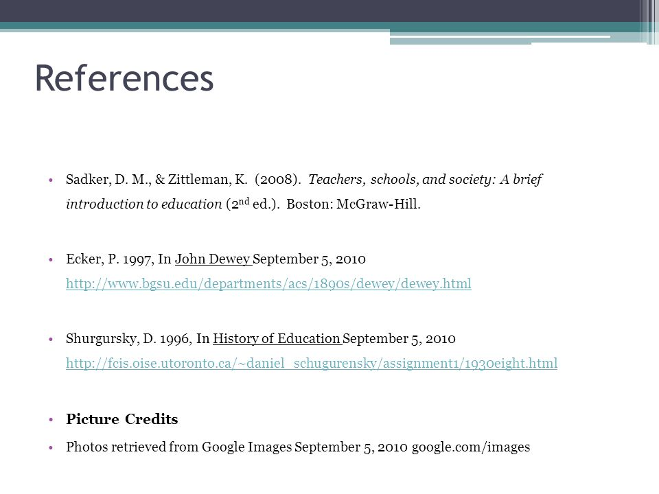 References Sadker, D. M., & Zittleman, K. (2008). Teachers, schools, and society: A brief introduction to education (2 nd ed.). Boston: McGraw-Hill. E