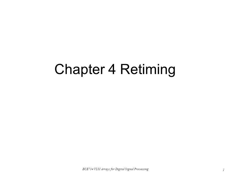 1 ECE734 VLSI Arrays for Digital Signal Processing Chapter 4 Retiming