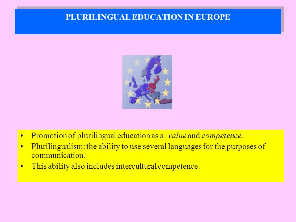 PLURILINGUAL EDUCATION IN EUROPE Promotion of plurilingual education as a value and competence.