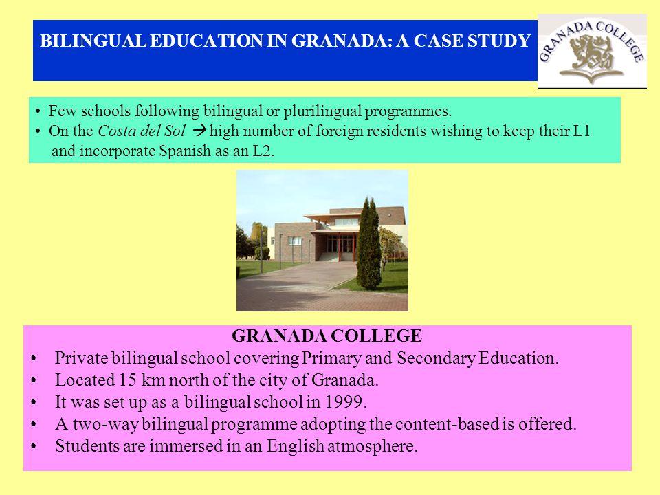 BILINGUAL EDUCATION IN GRANADA: A CASE STUDY GRANADA COLLEGE Private bilingual school covering Primary and Secondary Education. Located 15 km north of