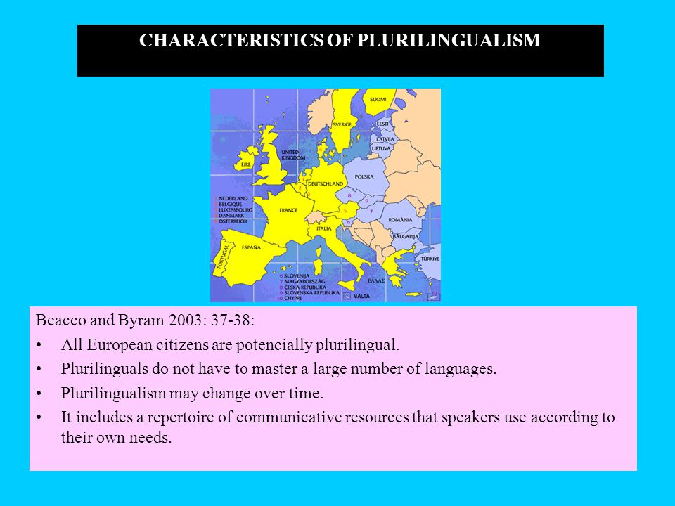 CHARACTERISTICS OF PLURILINGUALISM Beacco and Byram 2003: 37-38: All European citizens are potencially plurilingual. Plurilinguals do not have to mast