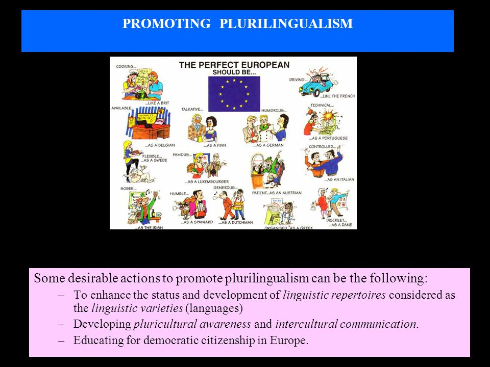 POLITICAL AND SOCIAL BENEFITS OF PLURILINGUALISM Disseminating plurilingualism may have some political and social benefits for Europe: Adapting language education to the new multicultural and multilingual Europe.