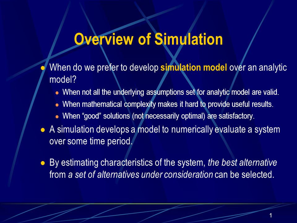 1 Overview of Simulation When do we prefer to develop simulation model over an analytic model.