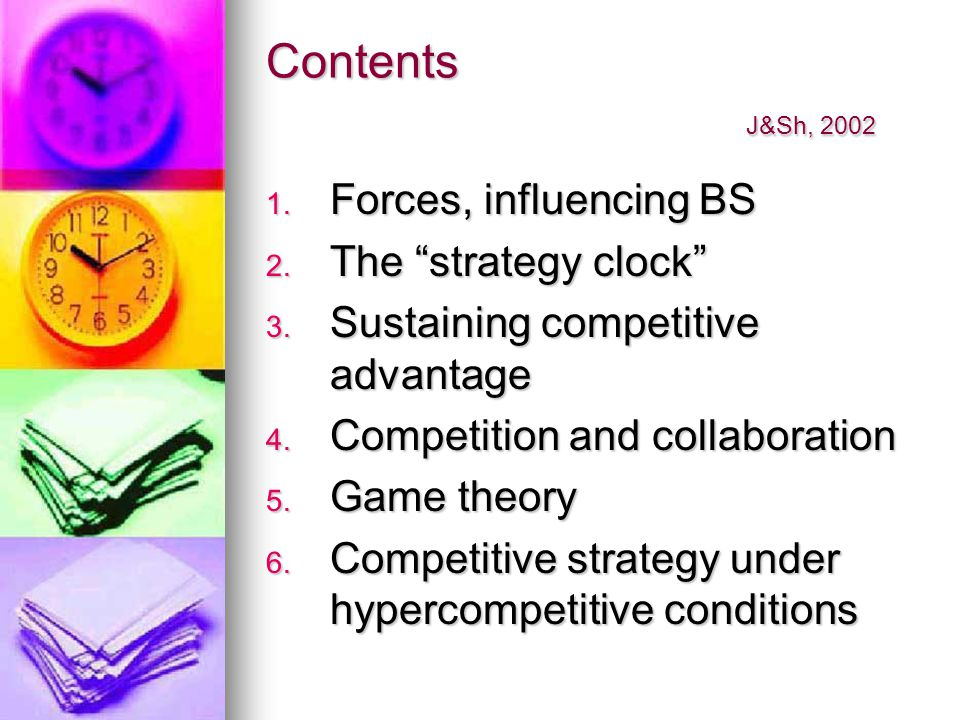 Contents J&Sh, 2002 1. Forces, influencing BS 2. The strategy clock 3.