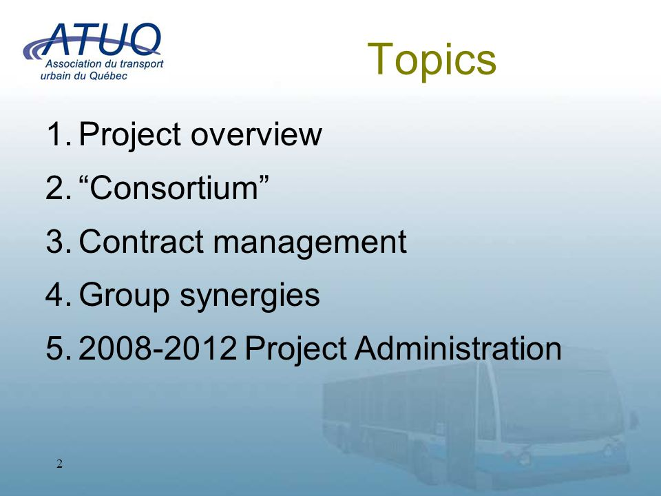 3 1 – Project Overview Objectives: Future financial planning required by the consortium partners and the MTQ; A common vision coupled with the combined negotiating power and technical expertise of the transit authorities; Cooperation and simplified supplier management through standardization; Improved product quality and reduced total lifecycle costs.