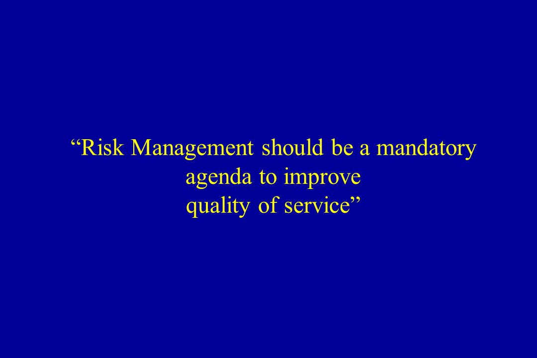 Risk Management should be a mandatory agenda to improve quality of service