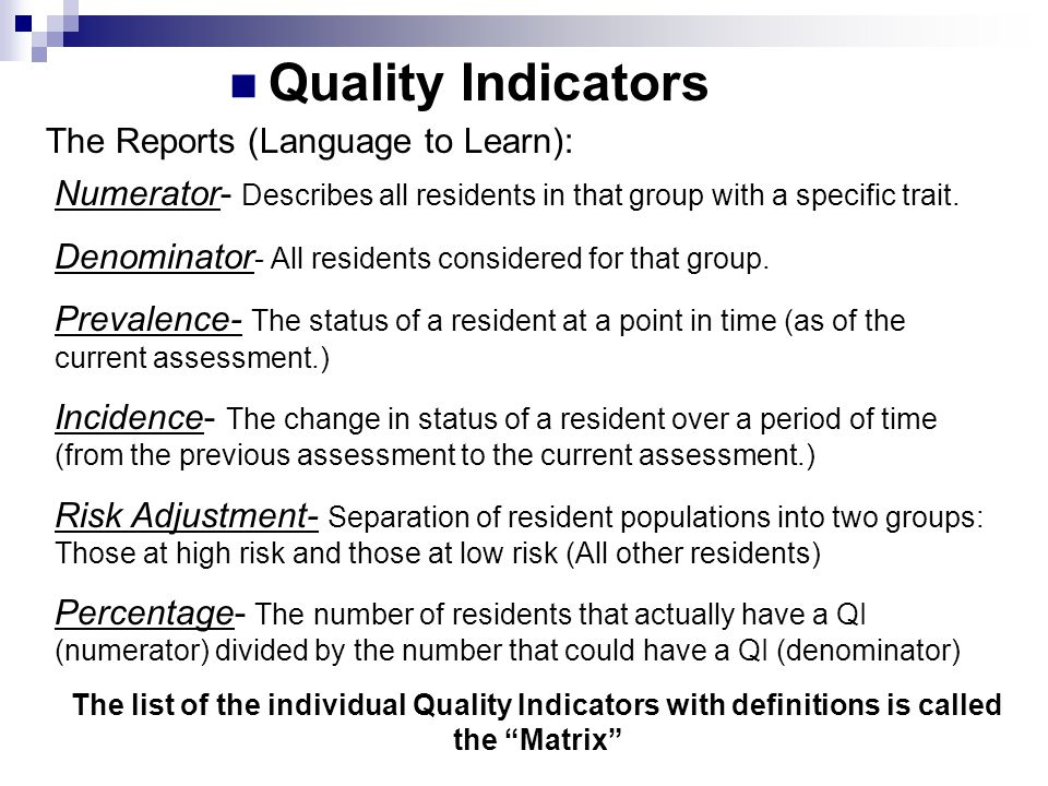 The Reports (Language to Learn): Numerator- Describes all residents in that group with a specific trait. Denominator - All residents considered for th
