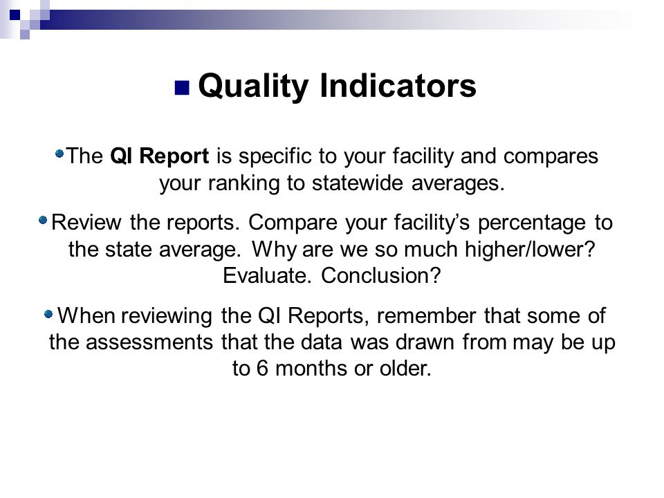 The QI Report is specific to your facility and compares your ranking to statewide averages. Review the reports. Compare your facility's percentage to