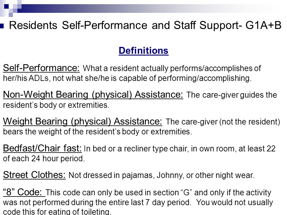 Definitions Self-Performance: What a resident actually performs/accomplishes of her/his ADLs, not what she/he is capable of performing/accomplishing.