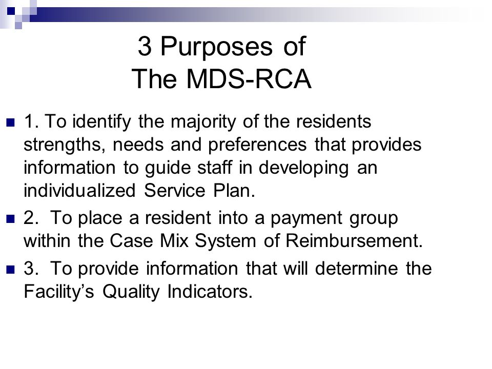 Service Plans The purpose of the Service Plan is to provide individualized care to the resident by addressing the problems and needs identified by the MDS- RCA.
