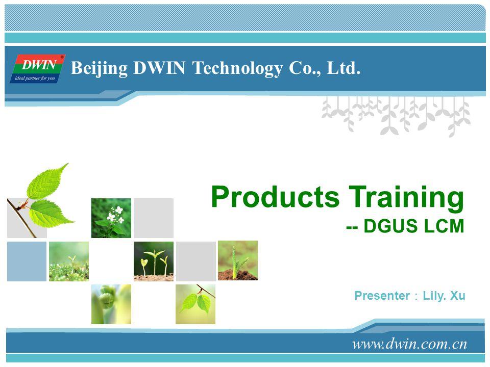 Products Training -- DGUS LCM www.dwin.com.cn Beijing DWIN Technology Co., Ltd.