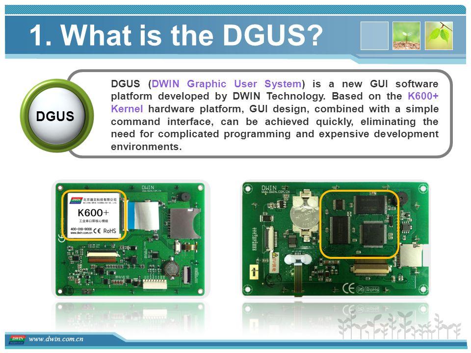 www.dwin.com.cn DGUS (DWIN Graphic User System) is a new GUI software platform developed by DWIN Technology.