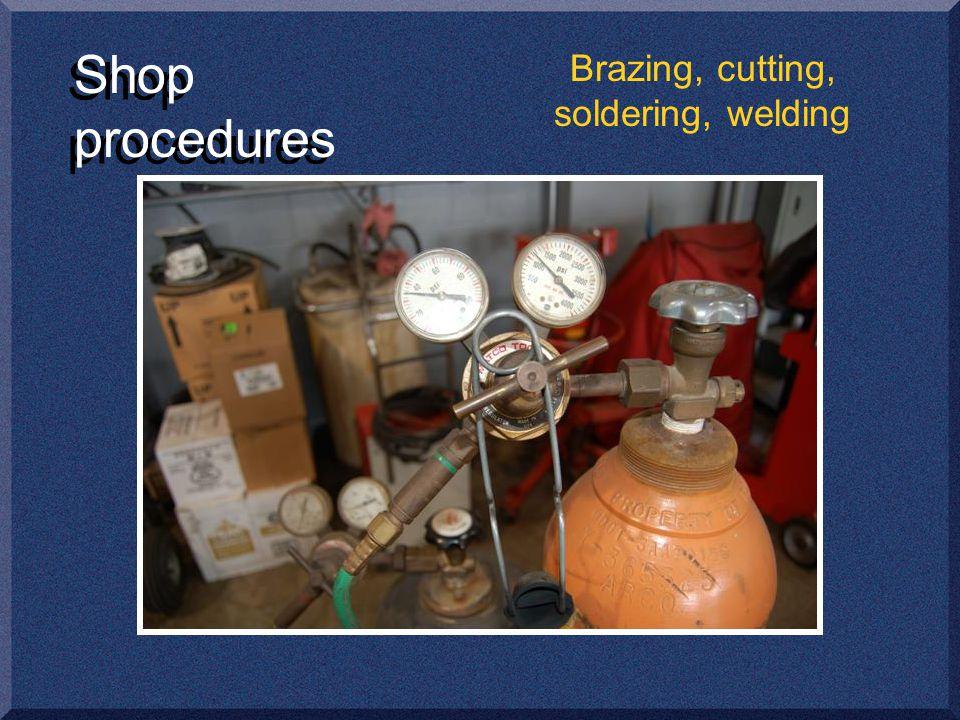 Shop procedures Brazing, cutting, soldering, welding