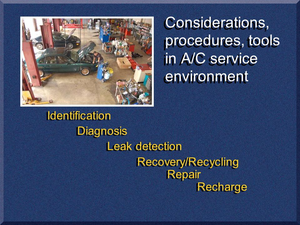 Identification Diagnosis Leak detection Recovery/Recycling Repair Recharge Identification Diagnosis Leak detection Recovery/Recycling Repair Recharge Considerations, procedures, tools in A/C service environment