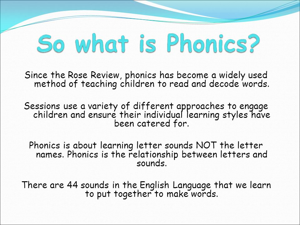An independent review of the teaching of early reading This included the role of synthetic phonics Recommendations: Systematic approach - synthetic ph