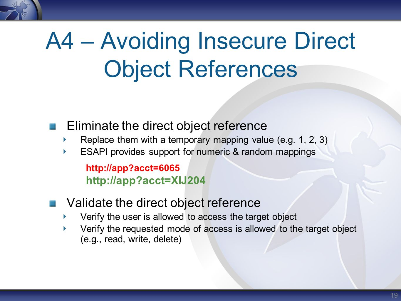 A4 – Avoiding Insecure Direct Object References Eliminate the direct object reference Replace them with a temporary mapping value (e.g.