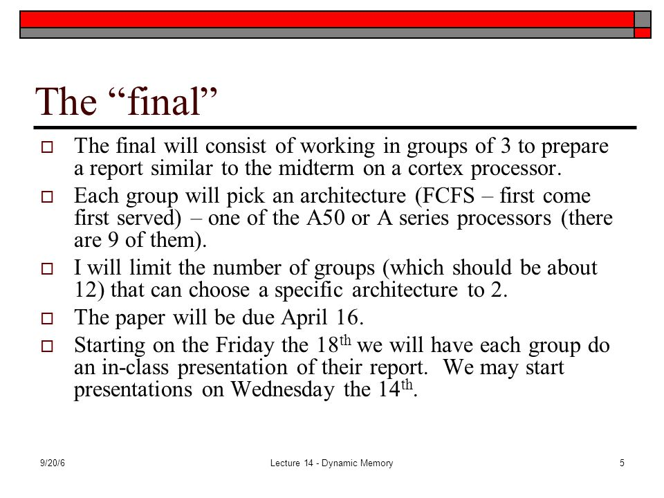 The final  The final will consist of working in groups of 3 to prepare a report similar to the midterm on a cortex processor.