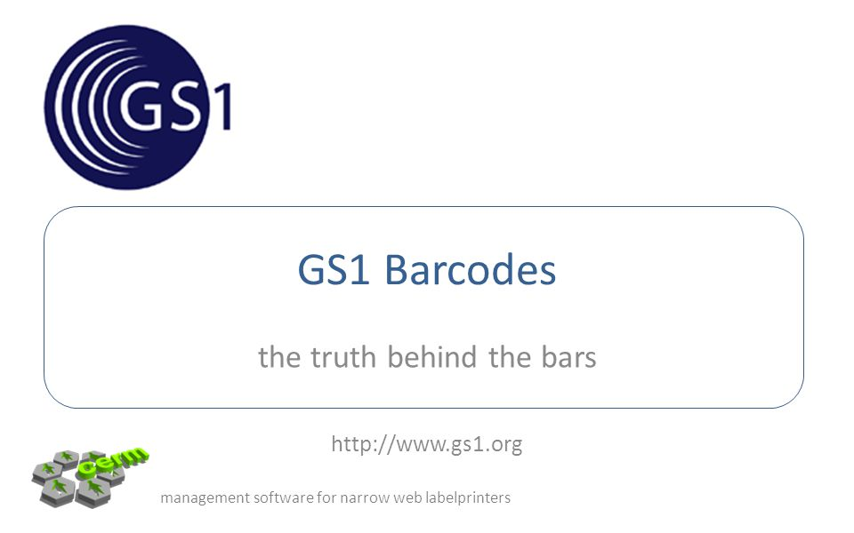GS1 Barcodes the truth behind the bars http://www.gs1.org management software for narrow web labelprinters